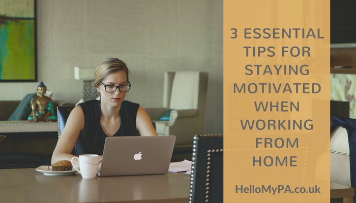3 Essential Tips for Staying Motivated When Working from Home