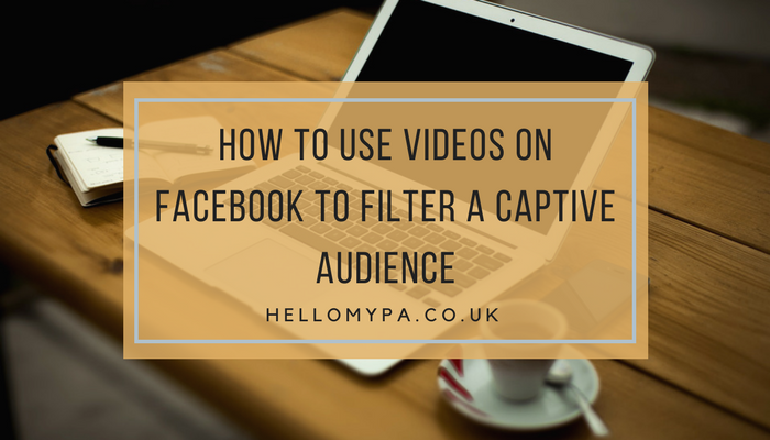 How To Use Videos on Facebook To Filter a Captive Audience